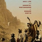 Edward S. Curtis:  The Man Who Never Slept