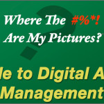 Digital Asset Management: Where the #%*! are my Pictures?