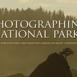 Photographing National Parks; A Guide For Scouting And Shooting America's Most Cherished Lands – Book Review