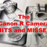 Canon R Mirrorless – Hits and Misses